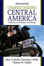 Understanding Central America : Global Forces, Rebellion, and Change - John A. Booth