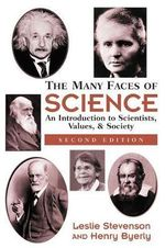 The Many Faces of Science : An Introduction to Scientists, Values, and Society - Henry C. Byerly