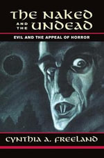 The Naked and the Undead : Evil and the Appeal of Horror - Cynthia A. Freeland