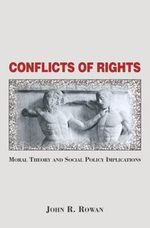 Conflicts of Rights : Moral Theory and Social Policy Implications - John Rowan