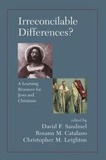 Irreconcilable Differences? : A Learning Resource for Jews and Christians - David Sandmel
