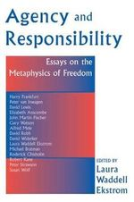 Agency and Responsibility : Essays on the Metaphysics of Freedom