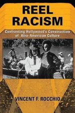 Reel Racism : Confronting Hollywood's Construction of Afro-American Culture - Vincent Rocchio