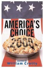 America's Choice 2000 : Entering a New Millenium - William J. Crotty