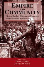 Empire and Community : Edmund Burke's Writings and Speeches on International Relations - Edmund Burke