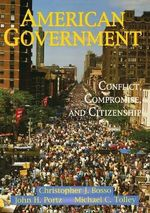 American Government : Conflict, Compromise, and Citizenship - Christopher J. Bosso