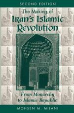 The Making of Iran's Islamic Revolution : From Monarchy to Islamic Republic - Mohsen M. Milani