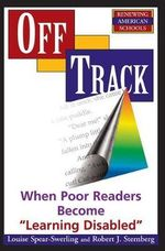 Off Track : When Poor Readers Become Learning Disabled - Louise Spear-Swerling
