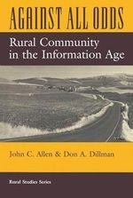 Against All Odds : Rural Community in the Information Age - John C. Allen