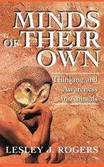 Minds of Their Own : Thinking and Awareness in Animals - Lesley J. Rogers