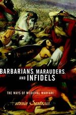Barbarians, Marauders, and Infidels : The Ways of Medieval Warfare - Antonio Santosuosso