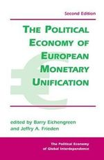 The Political Economy of European Monetary Integration : Political Economy of Global Interdependence - Barry J. Eichengreen
