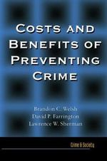 Costs and Benefits of Preventing Crime : Baltimore Neighborhoods and the Nationwide Fight Against Crime, Grime, Fear, and Decline - Brandon Welsh