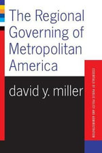 The Regional Governing of Metropolitan America : Essentials of Public Policy & Administration - David Y. Miller