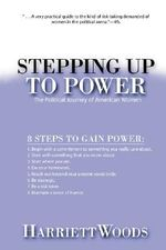 Stepping Up to Power : The Political Journey of Women in America - Harriett Woods