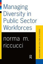 Managing Diversity in Public Sector Workforces : Essentials of Public Policy & Administration - Norma M. Riccucci