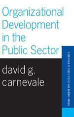 Organizational Development in the Public Sector : Essentials of Public Policy & Administration - David G. Carnevale