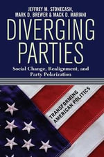 Diverging Parties : Social Change, Realignment, and Party Polarization - Jeffrey M. Stonecash