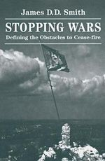 Stopping Wars : Defining the Obstacles to Cease-Fire - James D. D. Smith