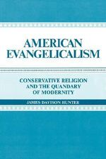 American Evangelicalism : Conservative Religion and the Quandary of Modernity - James Davison Hunter
