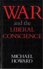 War and the Liberal Conscience, 1979 : With a New Preface - Michael C. Howard