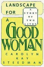 Landscape for a Good Woman :  A Story of Two Lives - Steedman