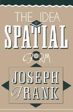 The Idea of Spatial Form : Essays on Twentieth-Century Culture - Joseph Frank