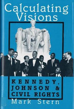 Calculating Visions : Kennedy, Johnson, and Civil Rights - Mark Stern