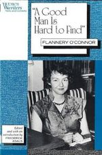A Good Man is Hard to Find : Flannery O'Connor - Flannery O'Connor