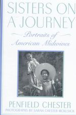 Sisters on a Journey : Portraits of American Midwives - Penfield Chester