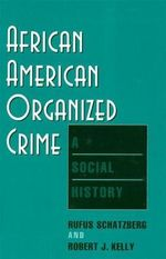 African American Organized Crime : A Social History - Rufus Schatzberg