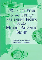 The First Year in the Life of Estuarine Fishes in the Middle Atlantic Bight - Kenneth W. Able