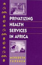 Privatizing Health Services in Africa : Personal Exploration of Our Tragic Cold War Affair... - Meredith Turshen