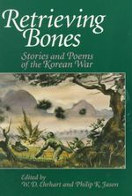Retrieving Bones : Stories and Poems of the Korean War