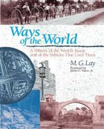 Ways of the World : A History of the World's Roads and of the Vehicles That Used Them - M. G. Lay