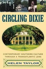 Circling Dixie : Contemporary Southern Culture Through a Transatlantic Lens - Helen Taylor