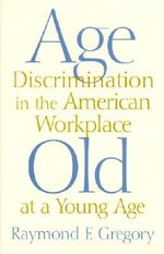 Age Discrimination in the American Workplace : Old at a Young Age - Raymond F. Gregory