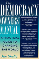 The Democracy Owners' Manual : A Practical Guide to Changing the World - Jim Shultz