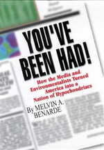You've Been Had! : How the Media and Environmentalists Turned America into a Nation of Hypochondriacs - Melvin A. Benarde