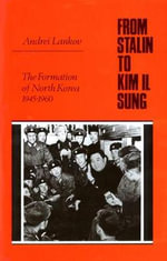 From Stalin to Kim Il Sung : The Formation of North Korea 1945-1960 - Andrei Lankov