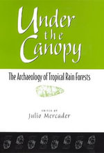 Under the Canopy : The Archaeology of Tropical Rainforests