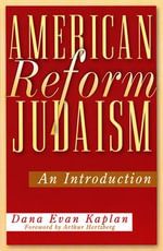 American Reform Judaism : An Introduction - Dana Evan Kaplan