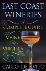 East Coast Wineries : A Complete Guide from Maine to Virginia - Carlo De Vito