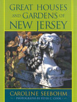 Great Houses and Gardens of New Jersey - Caroline Seebohm