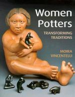 Women Potters : Transforming Traditions - Moira Vincentelli
