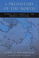 A Prehistory of the North : Human Settlement of the Higher Latitudes - John F. Hoffecker