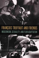 Francois Truffaut and Friends : Modernism, Sexuality, and Film Adaptation - Robert Stam
