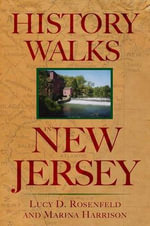 History Walks in New Jersey : Exploring the Heritage of the Garden State - Lucy D. Rosenfeld