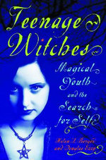 Teenage Witches : Magical Youth and the Search for the Self - Helen A. Berger