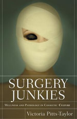 Surgery Junkies : Wellness and Pathology in Cosmetic Culture - Victoria Pitts-Taylor